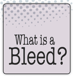 What is a Bleed?